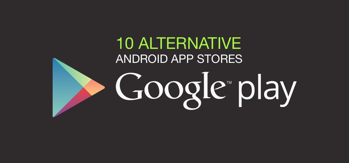 9 App Store Alternatives Google Play Alternatives